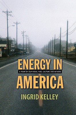 Energy in America: A Tour of Our Fossil Fuel Culture and Beyond