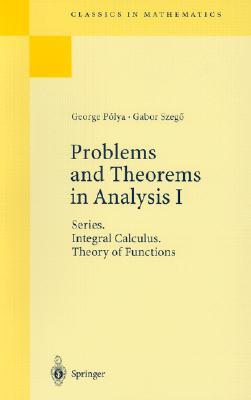 Problems and Theorems in Analysis I: Series. Integral Calculus. Theory of Functions