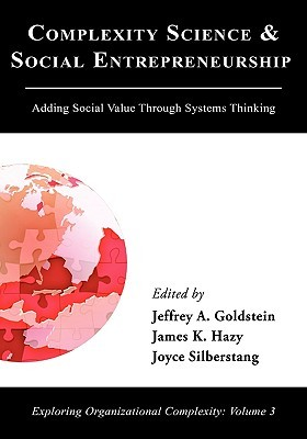 Complexity Science and Social Entrepreneurship by Jeffrey A. Goldstein