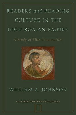 Readers & Reading Culture in the High Roman Empire: A Study of Elite Communities (Classical Culture