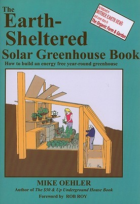The Earth-sheltered Solar Greenhouse Book by Mike Oehler