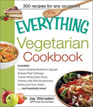 The Everything Vegetarian Cookbook by Jay Weinstein