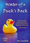 Water off a Duck's Back: How to Deal with Frustrating Situations, Awkward, Exasperating and Manipulative People and... Keep Smiling!