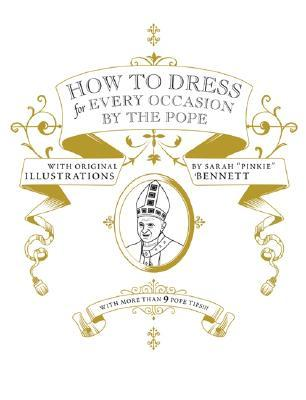 How to Dress for Every Occasion by the Pope by Daniel Handler