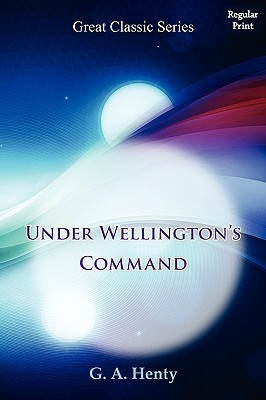 Under Wellington's Command by G.A. Henty
