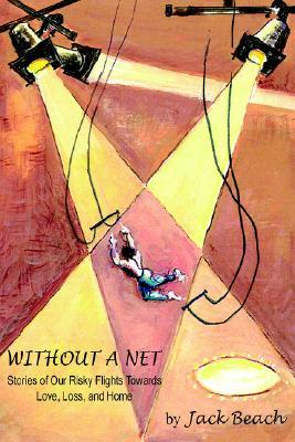 Without a Net: Stories of Our Risky Flights Towards Love, Loss, and Home