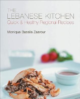 The Lebanese Kitchen Quick Healthy Recipes By Monique Bassila