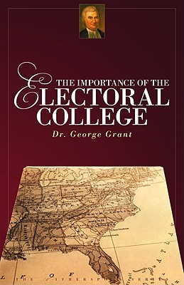 The Importance of the Electoral College by George Grant