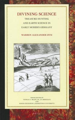 Divining Science: Treasure Hunting and Earth Science in Early Modern Germany