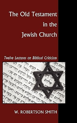 The Old Testament in the Jewish Church: Twelve Lectures on Biblical Criticism