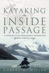 Kayaking the Inside Passage: A Paddler's Guide from Olympia, Washington, to Glacier, Alaska