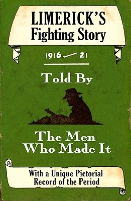 Limerick's Fighting Story 1916-21: Told by the Men Who Made It