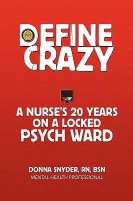 Define Crazy: A Nurse's 20 Years on a Locked Psych Ward