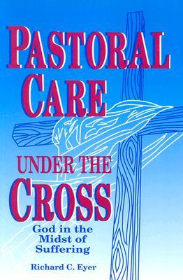 Ebook Pastoral Care Under the Cross: God in the Midst of Suffering by Richard Eyer read!