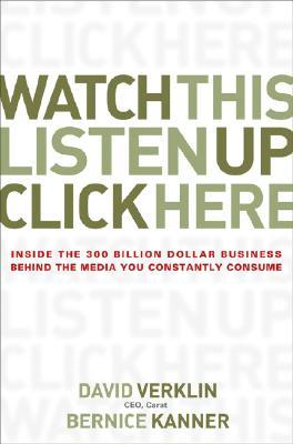 Watch This, Listen Up, Click Here: Inside the 300 Billion Dollar Business Behind the Media You Constantly Consume