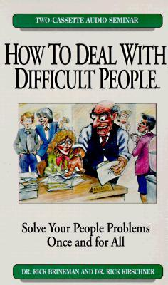 How to Deal with Difficult People by Rick Brinkman