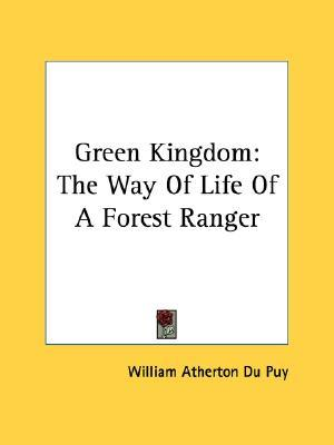 Green Kingdom: The Way Of Life Of A Forest Ranger