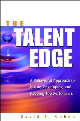 The Talent Edge: A Behavioral Approach to Hiring, Developing and Keeping Top Performers