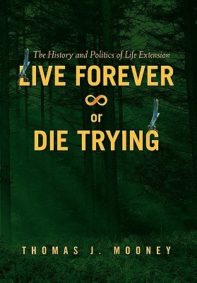 Live Forever or Die Trying: The History and Politics of Life Extension