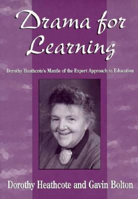 Drama for Learning: Dorothy Heathcote's Mantle of the Expert Approach to Education