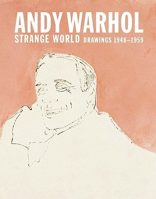 Andy Warhol: Strange World: Drawings 1948-1959