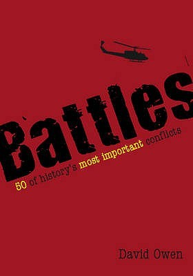 Battles: 50 of History's Most Important Conflicts. David Owen