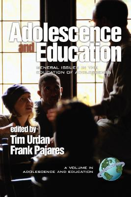 Adolescence and Education: General Issues in the Education of Adolescents (A volume in Adolescence and Education) (Adolescence and Education)