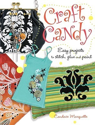 Craft Candy: Easy Projects to Stitch, Glue and Paint