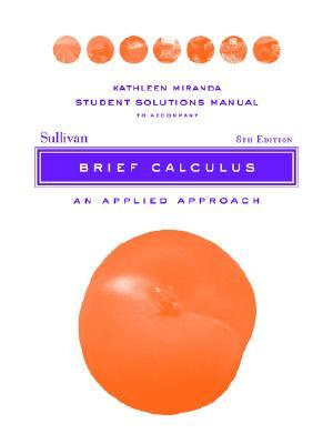 Brief Calculus: An Applied Approach, Student Solutions Manual
