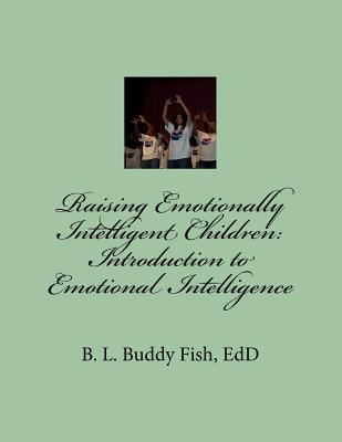 Raising Emotionally Intelligent Children: Introduction to Emotional Intelligence: Introduction to Emotional Intelligence