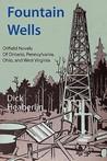 Fountain Wells: Oilfield Novels of Ontario, Pennsylvania, West Virginia, and Ohio