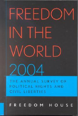 Freedom in the World 2004: The Annual Survey of Political Rights and Civil Liberties