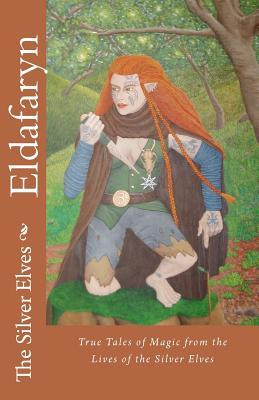 Eldafaryn: True Tales of Elfin Magic from the Lives of the Silver Elves
