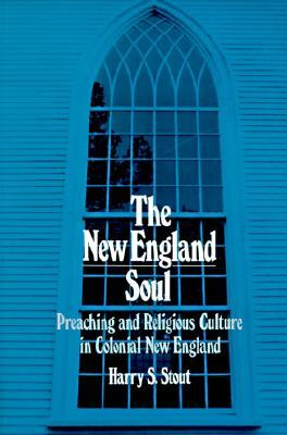 new-england-soul-preaching-and-religious-cultures-in-colonial-new-england