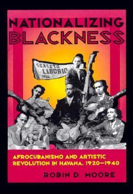 Nationalizing Blackness: Afrocubanismo and Artistic Revolution in Havana, 1920-1940