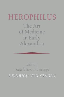 Herophilus: The Art of Medicine in Early Alexandria: Edition, Translation and Essays