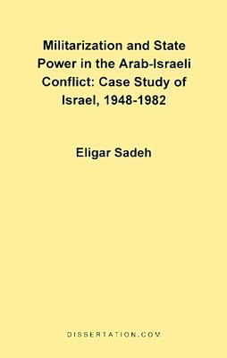militarization-and-state-power-in-the-arab-israeli-conflict-case-study-of-israel-1948-1982