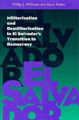 Militarization and Demilitarization in El Salvador's Transition to Democracy
