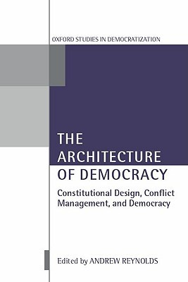The Architecture of Democracy Constitutional Design, Conflict Management, and Democracy