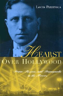 Hearst Over Hollywood: Power, Passion, and Propaganda in the Movies