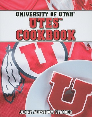 University of Utah Utes Cookbook by Jenny Ahlstrom Stanger