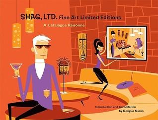 Shag, Ltd.: Fine Art Limited Editions: A Catalogue Raisonne