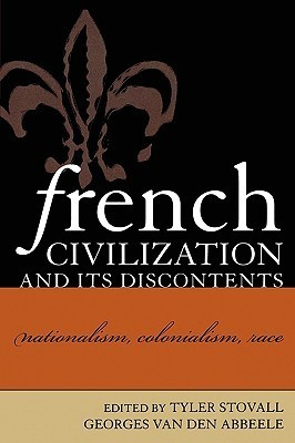 French Civilization and Its Discontents: Nationalism, Colonialism, Race
