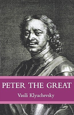 Peter The Great: The Classic Biography of Tsar Peter the Great