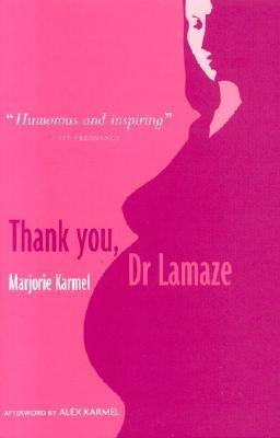 Thank You, Dr Lamaze by Marjorie Karmel