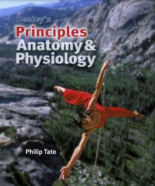 Seeley\'s Principles of Anatomy & Physiology by Philip Tate