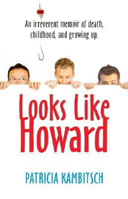 Looks Like Howard: An Irreverent Memoir of Death, Childhood, and Growing Up