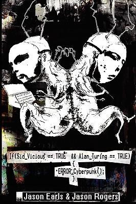 If(Sid_Vicious == TRUE && Alan_Turing == TRUE) { ERROR_Cyberpunk(); }