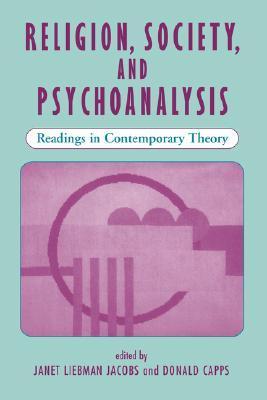 Religion, Society, And Psychoanalysis: Readings In Contemporary Theory