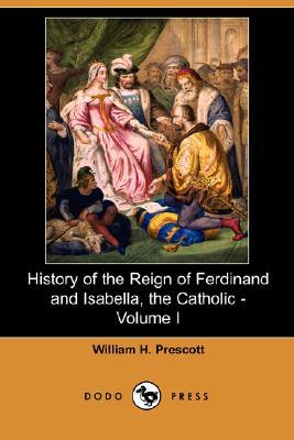 History of the Reign of Ferdinand and Isabella, the Catholic - Volume I